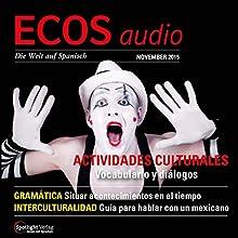 ECOS audio - Actividades culturales. 11/2015: Spanisch lernen Audio - Kulturelle Aktivitäten (       ungekürzt) von  div. Gesprochen von:  div.