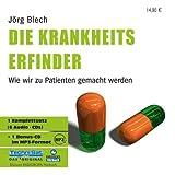 Die Krankheitserfinder - 6 CDs: Wie wir zu Patienten gemacht werden -