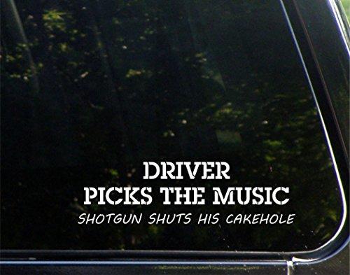 "Driver Picks The Music Shotgun Shuts his Cakehole - 9"" x 3-1/2"" - Vinyl Die Cut Decal Bumper Sticker For Windows, Cars, Trucks, Laptops, Etc."
