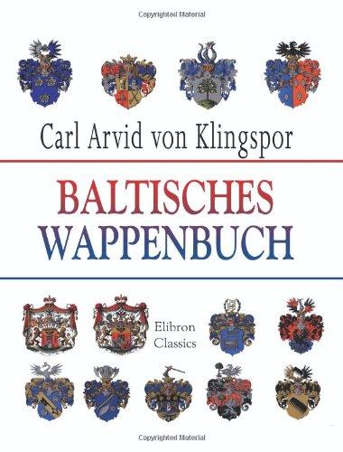 Baltisches Wappenbuch: Wappen sämtlicher Ritterschaften von Livland, Estland, Kurland und Oesel zugehörigen Adelsgeschlechten