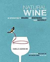 Natural Wine: An Introduction to Organic and Biodynamic Wines Made Naturally