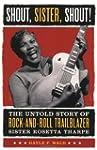 Shout, Sister, Shout!: The Untold Sto...