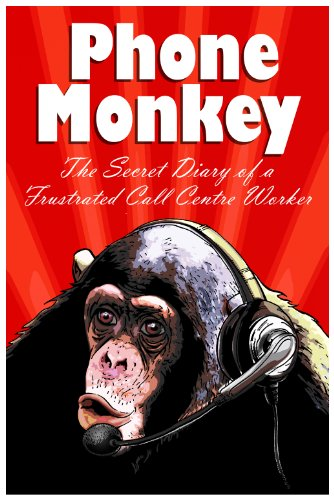 Phone Monkey : The Secret Diary of a Frustrated Call Centre Worker