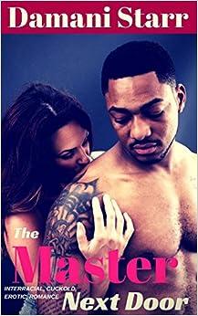 The Master Next Door: An Interracial, Cuckold Erotic Romance (The Master Next Door Cuckold Series Book 1)