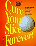 img - for Cure Your Slice Forever! by John Huggan (1-Jun-1994) Paperback book / textbook / text book