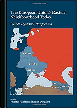 The European Union's Eastern Neighbourhood Today: Politics, Dynamics, Perspectives download