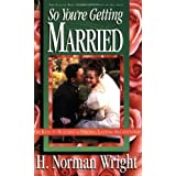 So You're Getting Married ~ H. Norman Wright