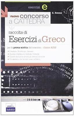 Il nuovo concorso a cattedra. Esercizi di greco per la classe A052. Per la prova scritta del concorso