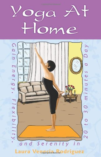Yoga At Home: Gain Energy, Flexibility, And Serenity In 20-30 Minutes A Day