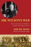 Mr. Wilsons War: From the Assassination of McKinley to the Defeat of the League of Nations