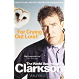 For Crying Out Loud: The World According To Clarkson Vol 3by Jeremy Clarkson
