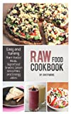 Jon Symons Raw Food Cookbook: Easy and Yummy Plant-Based Meals, Superfood Snacks, Green Smoothies and Energy Juices