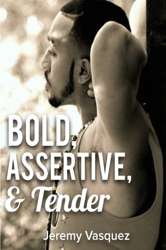 Bold, Assertive and Tender