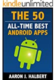 The 50 All-Time Best Android Apps (English Edition)
