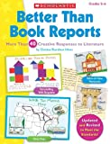 Better Than Book Reports: More Than 40 Creative Responses to Literature