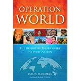 "Operation World - Pb   7th Edition: The Definitive Prayer Guide to Every Nationby Jason ""Mandryk """