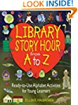 Library Story Hour From A to Z: Ready...
