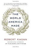 The World America Made (Vintage) (0345802713) by Kagan, Robert