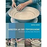 """Arbeiten an der T�pferscheibe: Techniken, Gestaltung, Projektevon """"David Cohen"""""""