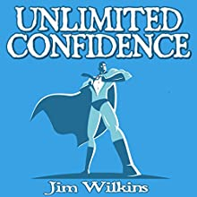 Unlimited Confidence: Develop a Positive Mentality & a Winning Attitude Audiobook by Jim Wilkins Narrated by Mark Deakins