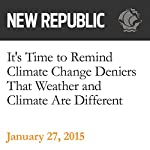 It's Time to Remind Climate Change Deniers That Weather and Climate Are Different | Rebecca Leber