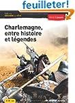 Charlemagne, entre histoire et l�gend...