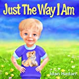 "Childrens Book: ""Just The Way I Am"" (How to Build Self Confidence & Self-Esteem in childrens books for ages 2-8) (Interpersonal Skills for Leadership in Kids Collection)"