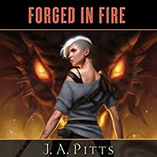 Forged in Fire (       UNABRIDGED) by J.A. Pitts Narrated by Erin Bennett