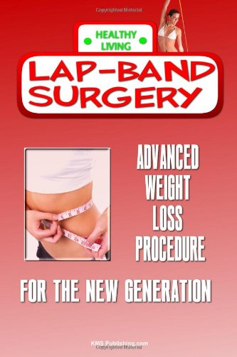 Lap-Band Surgery: Lap Band Surgery Is The Advanced Weight Loss Surgery For The New Generation