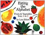 Eating the Alphabet (Voyager Books) Lois Elhert