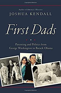 Book Cover: First Dads: Parenting and Politics from George Washington to Barack Obama