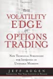 img - for The Volatility Edge in Options Trading: New Technical Strategies for Investing in Unstable Markets 1st (first) Edition by Augen, Jeff published by FT Press (2008) book / textbook / text book