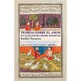 Teorías sobre el amor en el mundo árabe medieval (Biblioteca de Ensayo / Serie mayor)