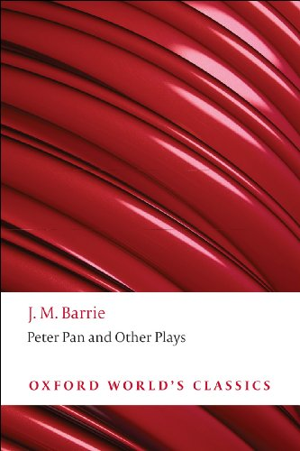 Peter Hollindale  J. M. Barrie - Peter Pan and Other Plays: The Admirable Crichton; Peter Pan; When Wendy Grew Up; What Every Woman Knows; Mary Rose