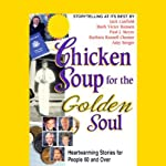 Chicken Soup for the Golden Soul: Heartwarming Stories for People 60 and Over | Jack Canfield,Mark Victor Hansen,Paul J. Meyer,Barbara Russell Chesser