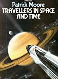 Travellers In Space and Time (0004900480) by Patrick Moore