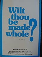 Wilt Thou Be Made Whole by Rufus J. Womble