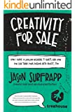 Creativity For Sale: How I Made $1,000,000 Wearing T-Shirts and How You Can Turn Your Passion Into Profit, Too