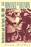 The Romance of Reunion: Northerners and the South, 1865-1900 (Civil War America)