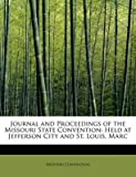 [Journal and Proceedings of the Missouri State Convention: Held at Jefferson City and St. Louis, Marc] (By: Missouri Convention) [published: May, 2011]