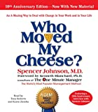Spencer Johnson Who Moved My Cheese: An Amazing Way to Deal with Change in Your Work and in Your Life