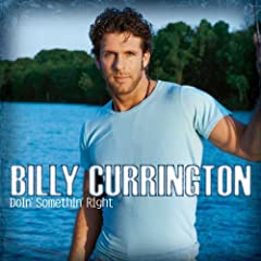 Doin Somethin Right: Billy Currington