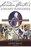 Landon Carter's Uneasy Kingdom: Revolution and Rebellion on a Virginia Plantation