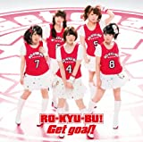 Get goal!♪RO-KYU-BU!