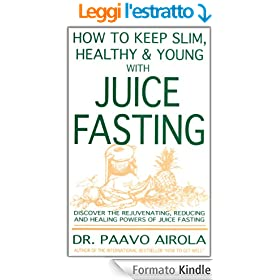 How to Keep Slim, Healthy and Young with Juice Fasting (English Edition)