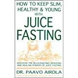 How to Keep Slim, Healthy and Young with Juice Fasting ~ Paavo Airola