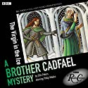 Cadfael: The Virgin in the Ice (BBC Radio Crimes) (       UNABRIDGED) by Ellis Peters Narrated by Philip Madoc