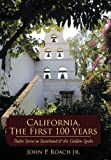 img - for California, the First 100 Years: Padre Serra to Statehood & the Golden Spike book / textbook / text book