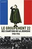 echange, troc Laurent Battut - Le Groupement 22 des Chantiers de la Jeunesse 1940-1944