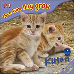 Kitten (See How They Grow): DK Publishing: 9780756630171 ...